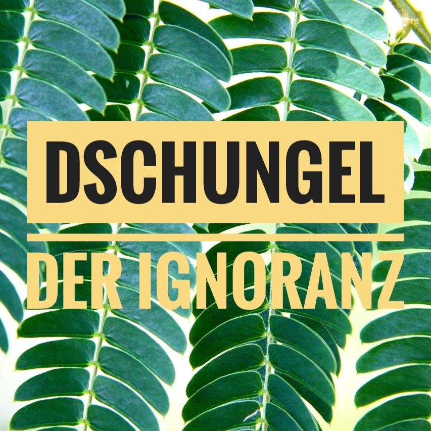 Der Dschungel der Ignoranz